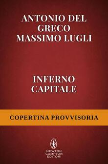 Inferno Capitale - Antonio Del Greco,Massimo Lugli - ebook