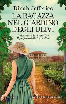 La ragazza nel giardino degli ulivi - Tessa Bernardi,Dinah Jefferies - ebook