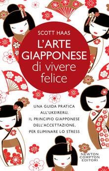 L' arte giapponese di vivere felice. Una guida pratica all'ukeireru, il principio giapponese dell'accettazione, per eliminare lo stress - Scott Haas - copertina