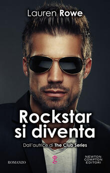 Rockstar si diventa. The Club series - Lauren Rowe - ebook