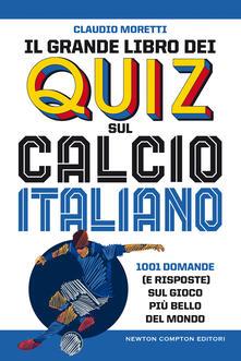 Il grande libro dei quiz sul calcio italiano. 1001 domande (e risposte) sul gioco più bello del mondo - Claudio Moretti - ebook