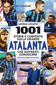 1001 storie e curiosità sulla grande Atalanta che dovresti conoscere - Andrea Losapio - ebook