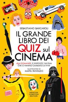 Il grande libro dei quiz sul cinema. 1650 domande (e risposte) sui film che ci hanno cambiato la vita - Sebastiano Barcaroli - copertina