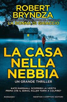 La casa nella nebbia - Robert Bryndza,Giulio Silvano - ebook