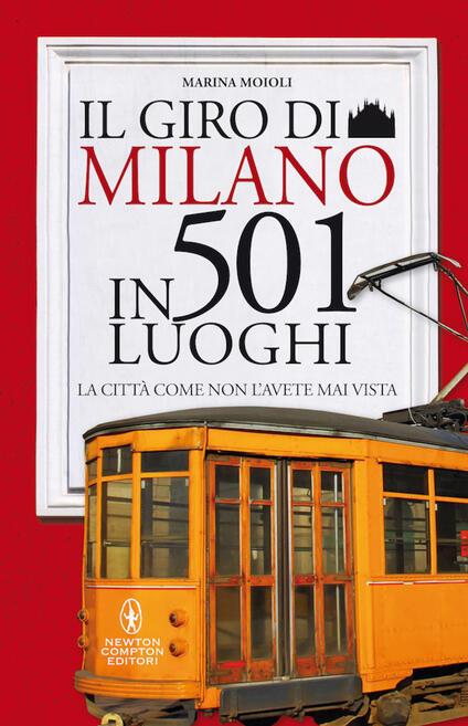 Il giro di Milano in 501 luoghi. La città come non l'avete mai vista - Marina Moioli - copertina