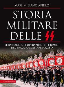 Storia militare delle SS. Le battaglie, le operazioni e i crimini del braccio militare nazista - Massimiliano Afiero - ebook