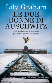 Le due donne di Auschwitz - Lily Graham,Francesca Campisi - ebook