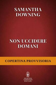 Non uccidere domani - Samantha Downing,Marialuisa Amodio - ebook