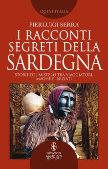 I racconti segreti della Sardegna. Storie del mistero tra viaggiatori, maghi e iniziati - Pierluigi Serra - ebook