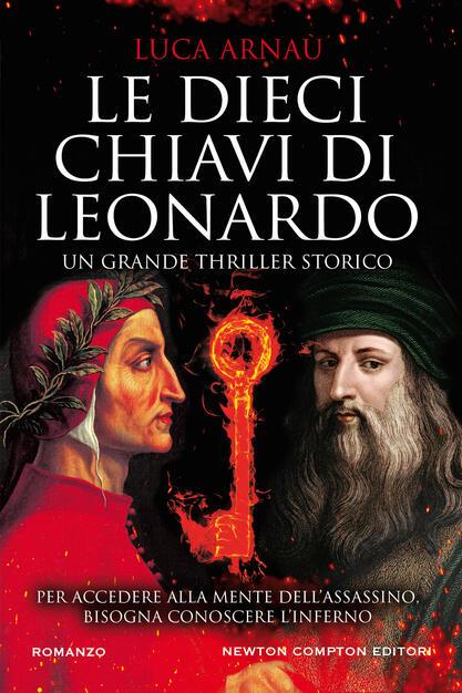 Le dieci chiavi di Leonardo - Luca Arnaù - Libro - Newton Compton Editori -  Nuova narrativa Newton | IBS