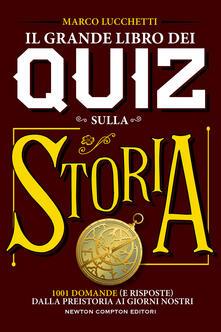 Il grande libro dei quiz sulla storia. 1001 domande (e risposte) dalla preistoria ai giorni nostri - Marco Lucchetti - copertina