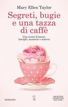 Segreti bugie e una tazza di caffè - Mary Ellen Taylor,Mariacristina Cesa - ebook