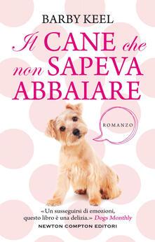 Il cane che non sapeva abbaiare - Arianna Pelagalli,Barby Keel - ebook