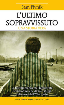 L' ultimo sopravvissuto. Una storia vera - Sam Pivnik - copertina