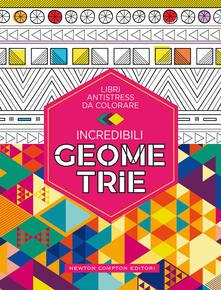 Incredibili geometrie. Libri antistress da colorare - copertina