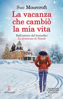 La vacanza che cambiò la mia vita - Sue Moorcroft,Francesca Gazzaniga - ebook