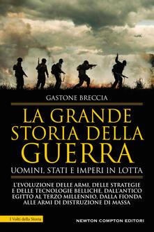 La grande storia della guerra. Uomini, Stati e imperi in lotta - Gastone Breccia - ebook