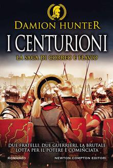 I centurioni. La saga di Correo e Flavio - Vittorio Ambrosio,Damion Hunter - ebook