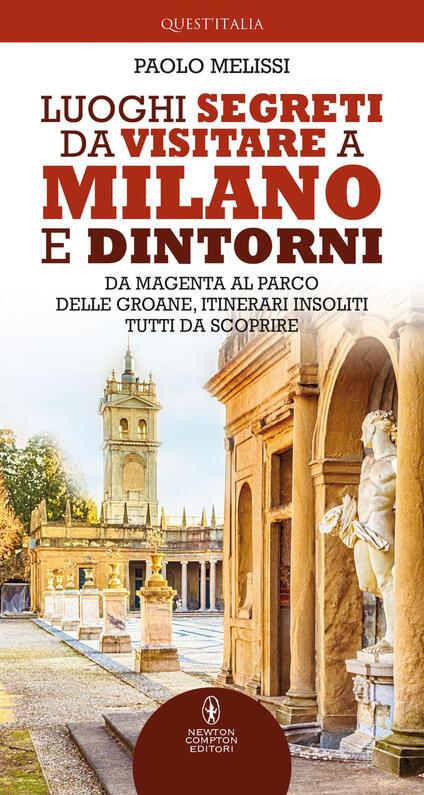 Luoghi segreti da visitare a Milano e dintorni - Paolo Melissi - ebook