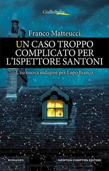 Un caso troppo complicato per l'ispettore Santoni - Franco Matteucci - ebook