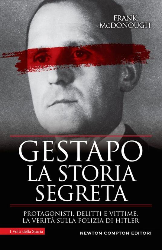 Gestapo. La storia segreta. Protagonisti, delitti e vittime. La verità sulla polizia di Hitler - Frank McDonough - copertina