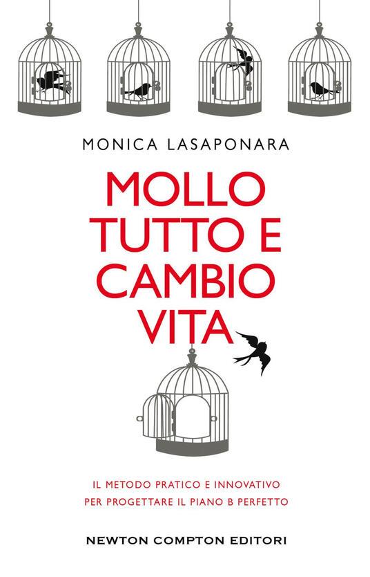 Mollo tutto e cambio vita. Il metodo pratico e innovativo per progettare il piano B perfetto - Monica Lasaponara - ebook