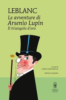 Il triangolo d'oro. Le avventure di Arsenio Lupin. Ediz. integrale - Maurice Leblanc - copertina