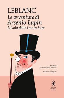 L' isola delle trenta bare. Le avventure di Arsenio Lupin. Ediz. integrale - Maurice Leblanc - copertina