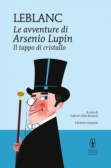 Il tappo di cristallo. Le avventure di Arsenio Lupin. Ediz. integrale - Maurice Leblanc,Gabriel-Aldo Bertozzi - ebook