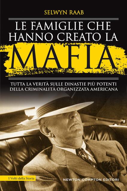 Le famiglie che hanno creato la mafia. Tutta la verità sulle dinastie più potenti della criminalità organizzata - Selwyn Raab - copertina