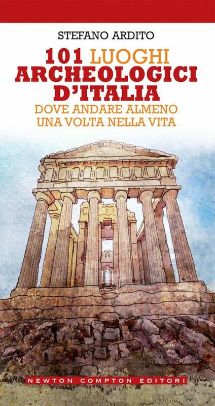 101 luoghi archeologici d'Italia dove andare almeno una volta nella vita - Stefano Ardito - copertina