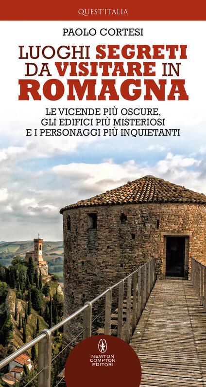 Luoghi segreti da visitare in Romagna. Le vicende più oscure, gli edifici più misteriosi e i personaggi più inquietanti - Paolo Cortesi - copertina