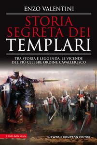 Libro Storia segreta dei Templari. Tra storia e leggenda, le vicende del più celebre ordine cavalleresco Enzo Valentini