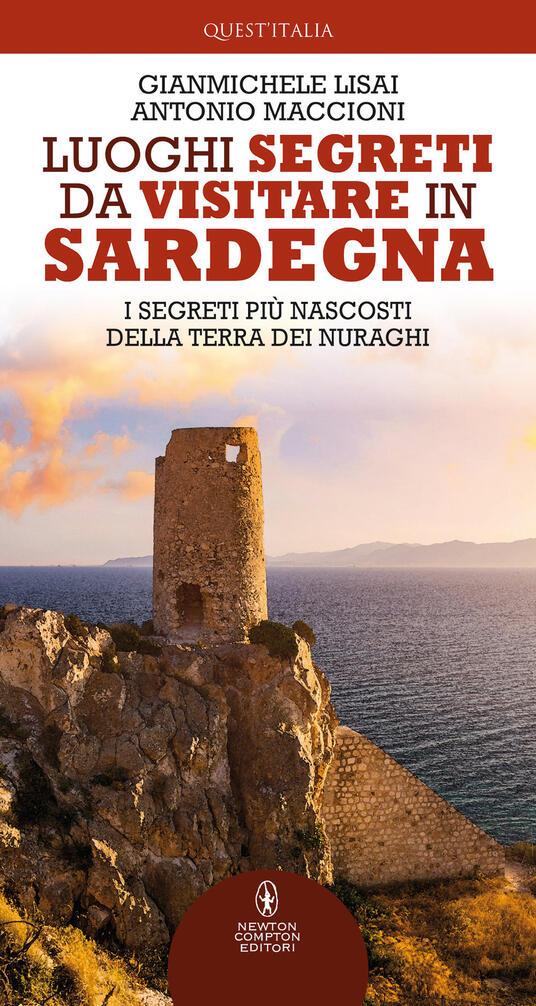 Luoghi segreti da visitare in Sardegna. I segreti più nascosti della terra dei nuraghi - Gianmichele Lisai,Antonio Maccioni - copertina