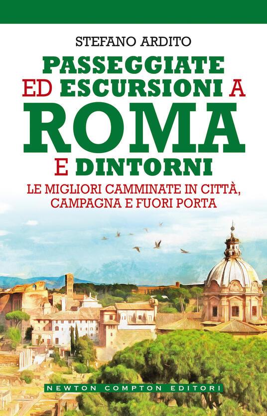 Passeggiate ed escursioni a Roma e dintorni. Le migliori camminate in città, campagna e fuori porta - Stefano Ardito - copertina