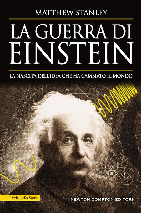 La guerra di Einstein. La nascita dell'idea che ha cambiato il mondo - Matthew Stanley - copertina