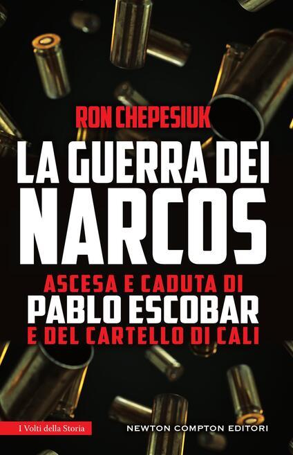 La guerra dei narcos. Ascesa e caduta di Pablo Escobar e del cartello di Cali - Ron Chepesiuk - copertina