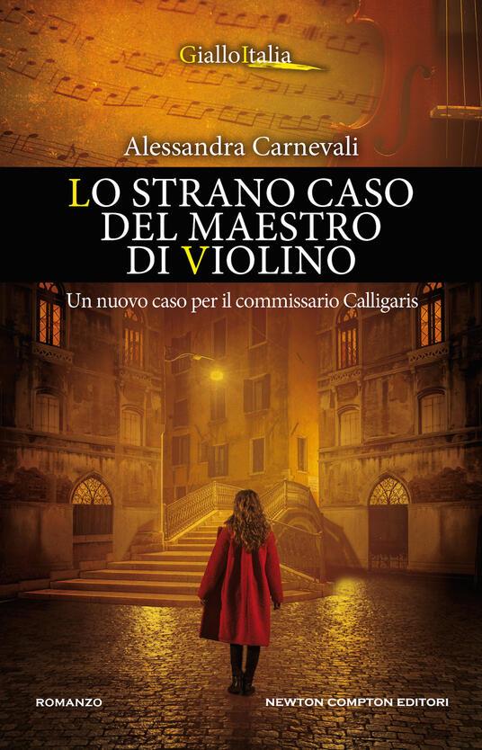 Lo strano caso del maestro di violino. Un nuovo caso per il commissario Calligaris - Alessandra Carnevali - copertina
