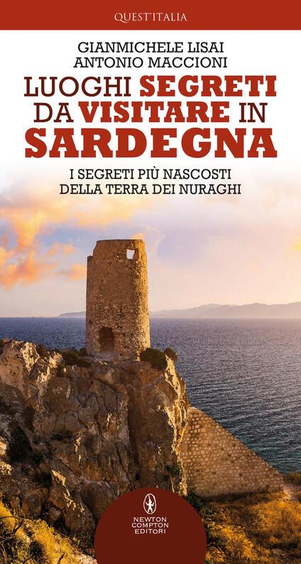 Luoghi segreti da visitare in Sardegna. I segreti più nascosti della terra dei nuraghi - Gianmichele Lisai,Antonio Maccioni - ebook