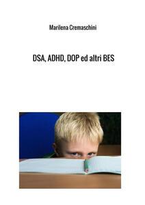 DSA, ADHD, DOP ed altri BES. Disturbi tipici dell'infanzia e dell'adolescenza