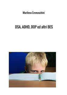 DSA, ADHD, DOP ed altri BES. Disturbi tipici dell'infanzia e dell'adolescenza - Marilena Cremaschini - copertina