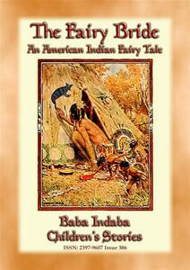 Thefairy bride. An american indian fairy tale