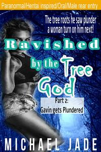 Ravished by the Tree God 2: Gavin Gets Plundered