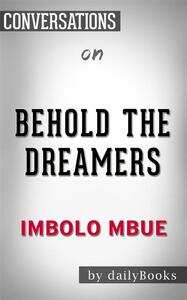 Behold the dreamers by Imbolo Mbue. Conversation starters