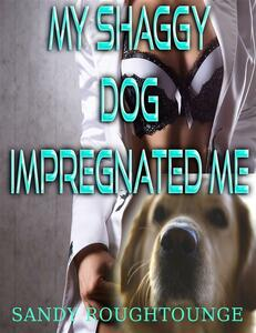 My Shaggy Dog Impregnated Me