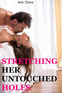 Stretching Her Untouched Holes: Rough Erotica Untouched First Time Creampie Pregnancy Virgin Domination