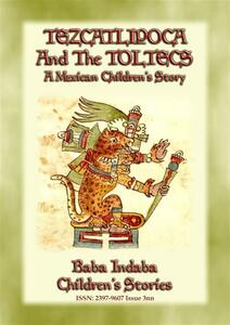 Tezcatlipoca and the toltecs. A mexican children's story