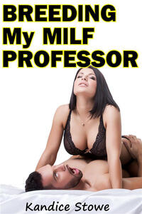 Breeding My Milf Professor: Taboo Erotica Hardcore First Time Inexperienced Older Younger Fetish Creampie Story Breeding Untouched Old Young