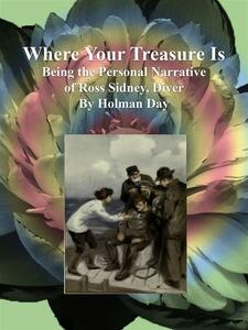 Where your treasure is. Being the personal narrative of Ross Sidney, diver