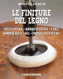 Le finiture del legno. Stuccatura, mordenzatura, cera, gommalacca, oli, impiallacciatura - Valerio Poggi - ebook